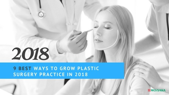 9 Best Ways to Grow Plastic Surgery Practice in 2018